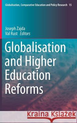 Globalisation and Higher Education Reforms Joseph Zajda Val Rust 9783319281902