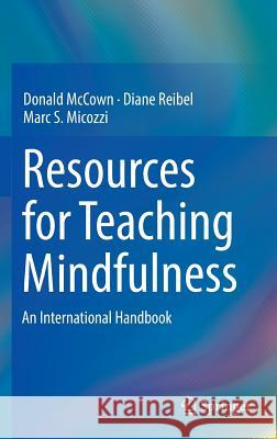 Resources for Teaching Mindfulness Donald McCown Diane K. Reibel Marc S. Micozzi 9783319300986