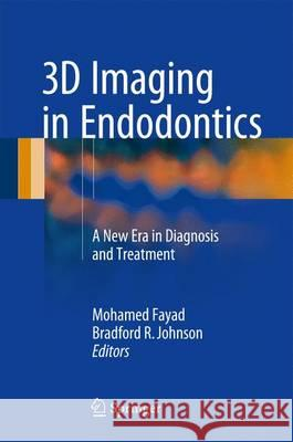 3D Imaging in Endodontics: A New Era in Diagnosis and Treatment Mohamed Fayad Bradford R. Johnson 9783319314648