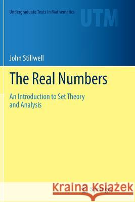 The Real Numbers: An Introduction to Set Theory and Analysis John Stillwell 9783319347264