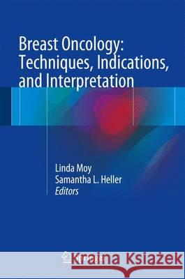 Breast Oncology: Techniques, Indications, and Interpretation Linda Moy Samantha L. Heller 9783319425610