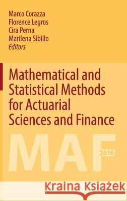 Mathematical and Statistical Methods for Actuarial Sciences and Finance : MAF 2016 Marco Corazza Cira Perna Marilena Sibillo 9783319502335 Springer