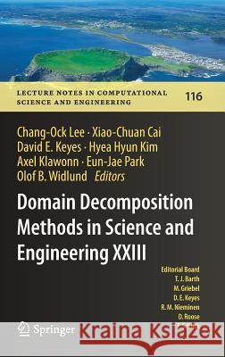 Domain Decomposition Methods in Science and Engineering XXIII Chang-Ock Lee Xiao-Chuan Kai David E. Keyes 9783319523880