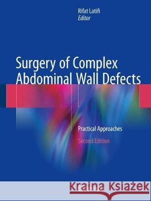Surgery of Complex Abdominal Wall Defects : Practical Approaches Rifat Latifi 9783319558677 Springer