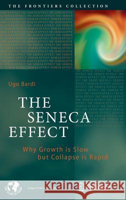 The Seneca Effect: Why Growth Is Slow But Collapse Is Rapid Ugo Bardi 9783319572062 Springer