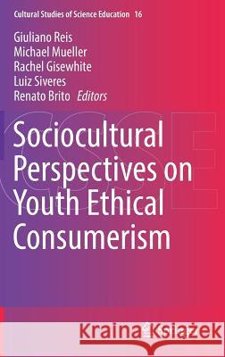 Sociocultural Perspectives on Youth Ethical Consumerism Giuliano Reis Michael Mueller Rachel Gisewhite 9783319656076