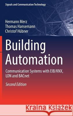 Building Automation : Communication systems with EIB/KNX, LON and BACnet James Backer Hermann Merz Thomas Hansemann 9783319732220 Springer