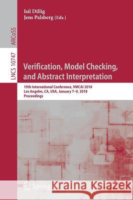 Verification, Model Checking, and Abstract Interpretation: 19th International Conference, Vmcai 2018, Los Angeles, Ca, Usa, January 7-9, 2018, Proceed Isil Dillig Jens Palsberg 9783319737201 Springer