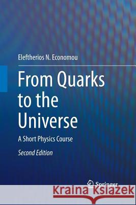 From Quarks to the Universe: A Short Physics Course Eleftherios N. Economou   9783319793122