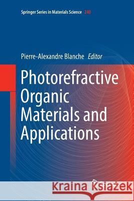 Photorefractive Organic Materials and Applications Pierre-Alexandre Blanche 9783319805450