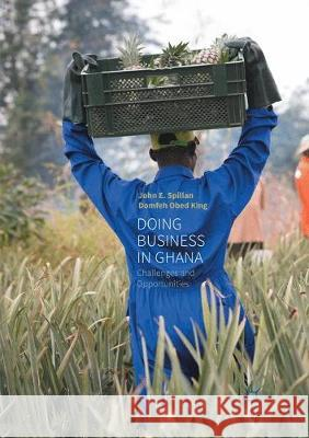 Doing Business in Ghana: Challenges and Opportunities Spillan, John E.; King, Domfeh Obed 9783319854762
