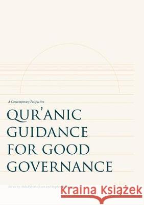 Qur'anic Guidance for Good Governance: A Contemporary Perspective Abdullah Al-Ahsan Stephen B. Young 9783319862729