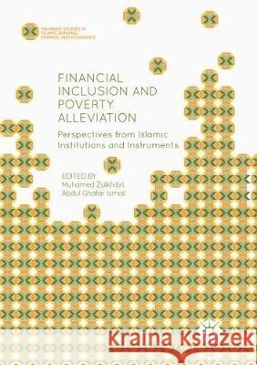Financial Inclusion and Poverty Alleviation: Perspectives from Islamic Institutions and Instruments Muhamed Zulkhibri Abdul Ghafar Ismail 9783319888446