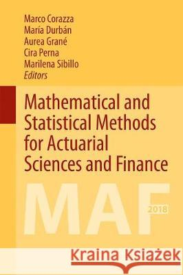 Mathematical and Statistical Methods for Actuarial Sciences and Finance : MAF 2018 Marco Corazza Maria Durban Aurea Grane 9783319898230 Springer