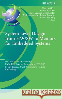 System Level Design from HW/SW to Memory for Embedded Systems : 5th IFIP TC 10 International Embedded Systems Symposium, IESS 2015, Foz do Iguaçu, Brazil, November 3-6, 2015, Proceedings  9783319900223