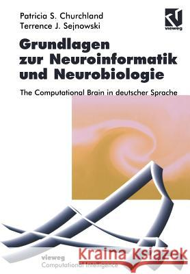 Grundlagen Zur Neuroinformatik Und Neurobiologie: The Computational Brain in Deutscher Sprache Patricia S. Churchland Terrence J. Sejnowski Wolfgang Bibel 9783322868220 Vieweg+teubner Verlag