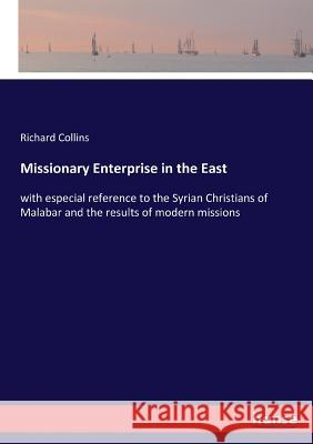 Missionary Enterprise in the East Collins, Richard 9783337239084 Hansebooks