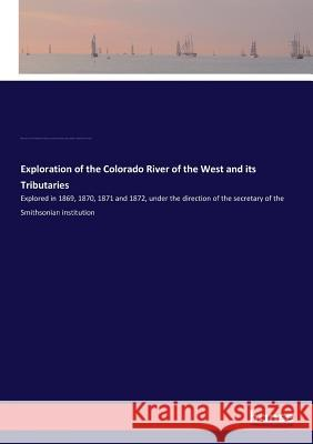Exploration of the Colorado River of the West and its Tributaries Coues, Elliott; Powell, John W.; Thompson, Almon H. 9783337300920 Hansebooks