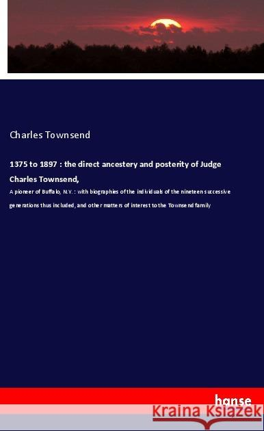 1375 to 1897 : the direct ancestery and posterity of Judge Charles Townsend, Townsend, Charles 9783337736224 Hansebooks