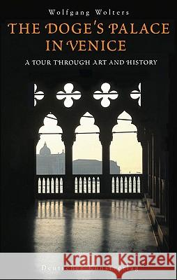 The Doge's Palace in Venice: A Tour Through Art and History Wolfgang Wolters 9783422069053