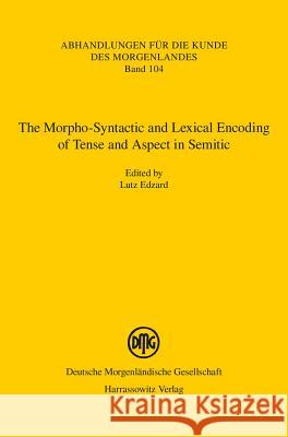 The Morpho-Syntactic and Lexical Encoding of Tense and Aspect in Semitic: Proceedings of the Erlangen Workshop on April 26, 2014 Lutz Edzard 9783447106221