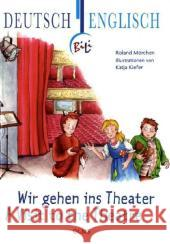 Wir Gehen Ins Theater - A Visit to the Theatre Mörchen, Roland   9783487088341
