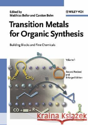 Transition Metals for Organic Synthesis: Building Blocks and Fine Chemicals Matthias Beller Carsten Bolm 9783527306138