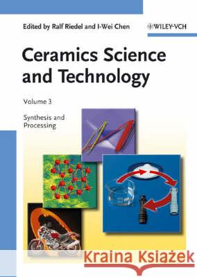 Ceramics Science and Technology, Volume 3 : Synthesis and Processing  9783527311576