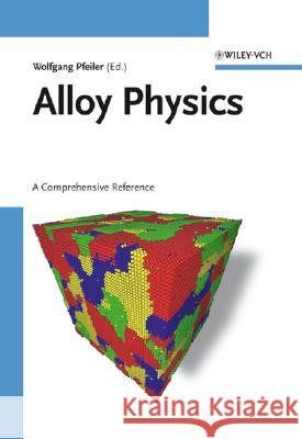 Alloy Physics : A Comprehensive Reference Wolfgang Pfeiler Wolfgang Pfeiler 9783527313211