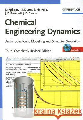 Chemical Engineering Dynamics: An Introduction to Modelling and Computer Simulation [With CDROM] John Ingham Irving J. Dunn Elmar Heinzle 9783527316786