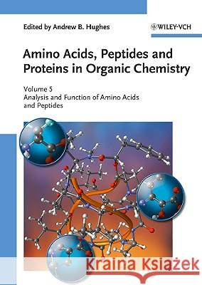 Amino Acids, Peptides and Proteins in Organic Chemistry, Volume 5: Analysis and Function of Amino Acids and Peptides Andrew B. Hughes   9783527321049