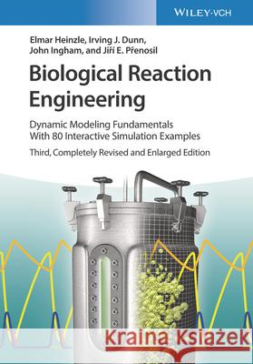 Biological Reaction Engineering: Dynamic Modelling Fundamentals with Simulation Examples Irving J. Dunn Elmar Heinzle John Ingham 9783527325245