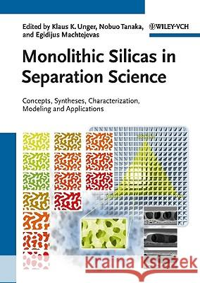 Monolithic Silicas in Separation Science: Concepts, Syntheses, Characterization, Modeling and Applications Klaus K. Unger Nobuo Tanaka Egidijus Machtejevas 9783527325757