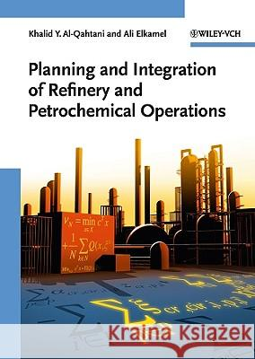 Planning and Integration of Refinery and Petrochemical Operations Khalid Y. Al–Qahtani Ali Elkamel  9783527326945