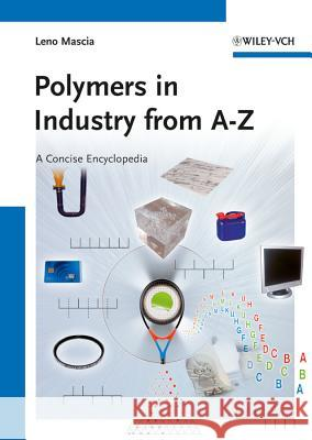 Polymers in Industry from A-Z: A Concise Encyclopedia Leno Mascia 9783527329649