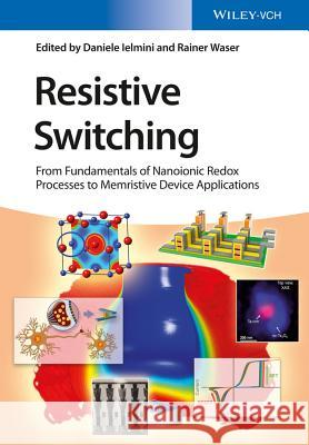 Resistive Switching: From Fundamentals of Nanoionic Redox Processes to Memristive Device Applications  9783527334179