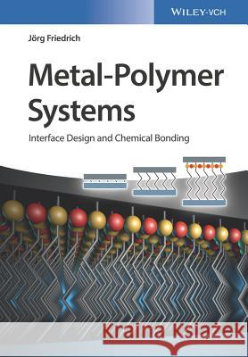 Metal-Polymer Systems: Interface Design and Chemical Bonding Friedrich, Jörg 9783527336777
