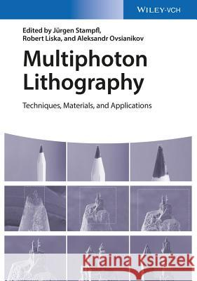 Multiphoton Lithography: Techniques, Materials, and Applications Jurgen Stampfl Robert Liska Aleksandr Ovsianikov 9783527337170