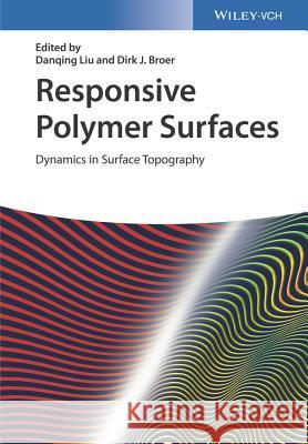 Responsive Polymer Surfaces: Dynamics in Surface Topography Liu, Danqing; Broer, Dirk J. 9783527338696
