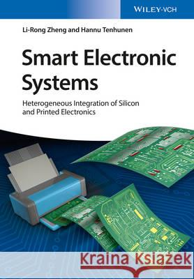 Smart Electronic Systems: Heterogeneous Integration of Silicon and Printed Electronics Zheng, Li Rong; Tenhunen, Hanno 9783527338955