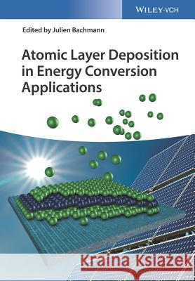 Atomic Layer Deposition in Energy Conversion Applications Bachmann, Julien 9783527339129