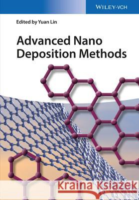 Advanced Nano Deposition Methods Lin, Yuan 9783527340255