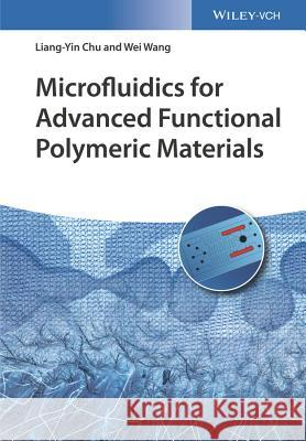 Microfluidics for Advanced Functional Polymeric Materials Chu, Liang–Yin; Wang, Wei 9783527341825