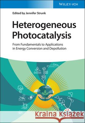 Heterogeneous Photocatalysis: Fundamental Processes and Applications Jennifer Strunk   9783527344642