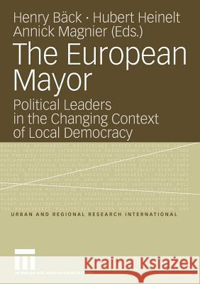 The European Mayor: Political Leaders in the Changing Context of Local Democracy  9783531145747