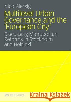Multilevel Urban Governance and the 'european City': Discussing Metropolitan Reforms in Stockholm and Helsinki  9783531159980