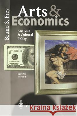 Arts & Economics: Analysis & Cultural Policy Bruno S. Frey 9783540002734