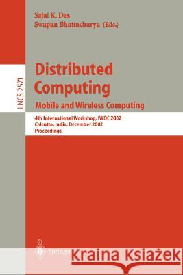 Distributed Computing: Mobile and Wireless Computing, 4th International Workshop, Iwdc 2002, Calcutta, India, December 28-31, 2002, Proceedin S. Das S. Bhattacharya Swapan Bhattacharya 9783540003557