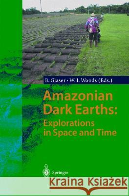 Amazonian Dark Earths: Explorations in Space and Time Bruno Glaser Bruno Glaser Wiliam I. Woods 9783540007548