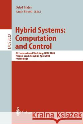 Hybrid Systems: Computation and Control: 6th International Workshop, Hscc 2003 Prague, Czech Republic, April 3-5, 2003, Proceedings Oded Maler Amir Pnueli Oded Maler 9783540009139